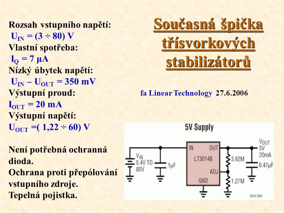Současná špička třísvorkových stabilizátorů Rozsah vstupního napětí: U IN = (3 ÷ 80) V Vlastní spotřeba: I Q = 7 μA Nízký úbytek napětí: U IN – U OUT