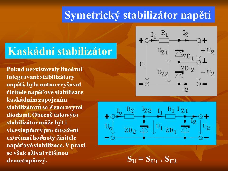 Symetrický stabilizátor napětí S U = S U1. S U2 Pokud neexistovaly lineární integrované stabilizátory napětí, bylo nutno zvyšovat činitele napěťové st