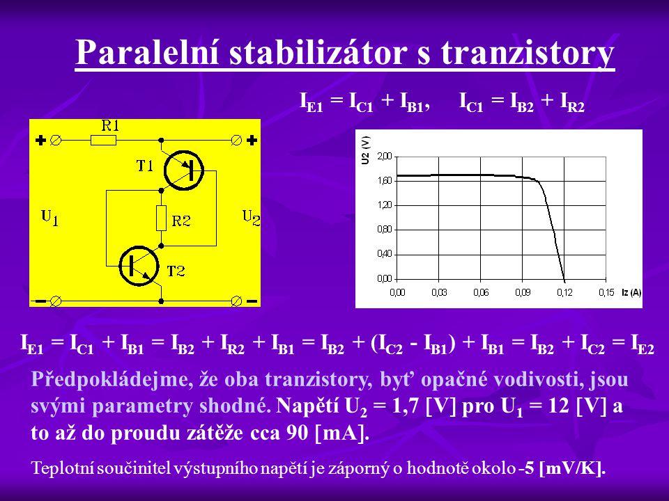 Paralelní stabilizátor s tranzistory I E1 = I C1 + I B1, I C1 = I B2 + I R2 I E1 = I C1 + I B1 = I B2 + I R2 + I B1 = I B2 + (I C2 - I B1 ) + I B1 = I