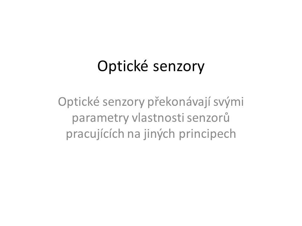 Optické senzory Optické senzory překonávají svými parametry vlastnosti senzorů pracujících na jiných principech