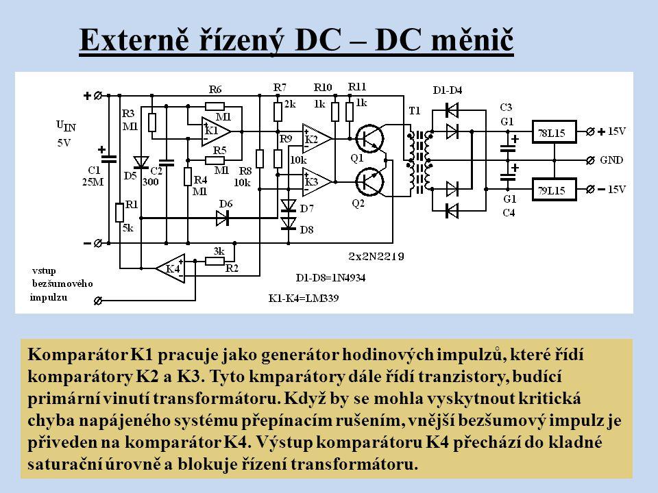 Externě řízený DC – DC měnič Komparátor K1 pracuje jako generátor hodinových impulzů, které řídí komparátory K2 a K3. Tyto kmparátory dále řídí tranzi