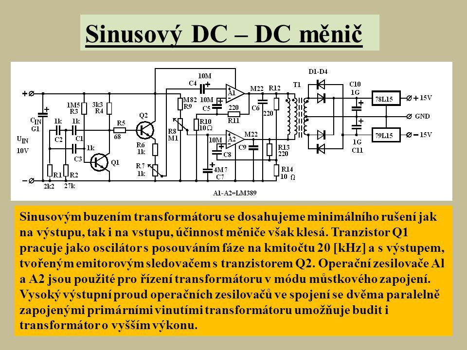 Sinusový DC – DC měnič Sinusovým buzením transformátoru se dosahujeme minimálního rušení jak na výstupu, tak i na vstupu, účinnost měniče však klesá.
