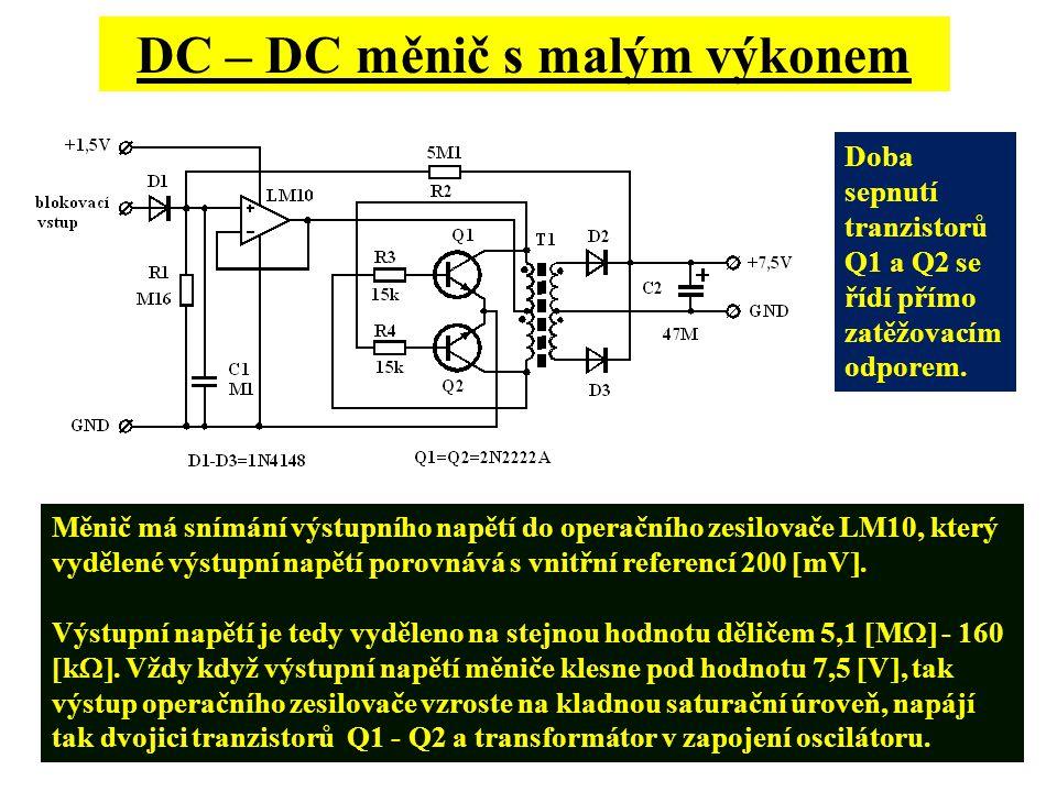 DC – DC měnič s malým výkonem Měnič má snímání výstupního napětí do operačního zesilovače LM10, který vydělené výstupní napětí porovnává s vnitřní ref