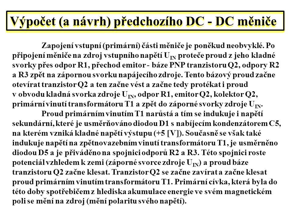 Výpočet (a návrh) předchozího DC - DC měniče Zapojení vstupní (primární) části měniče je poněkud neobvyklé. Po připojení měniče na zdroj vstupního nap