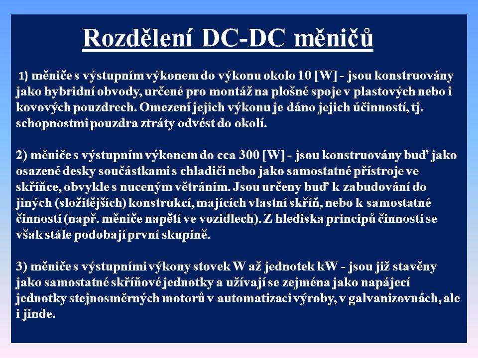 Rozdělení DC-DC měničů 1) měniče s výstupním výkonem do výkonu okolo 10  W  - jsou konstruovány jako hybridní obvody, určené pro montáž na plošné sp