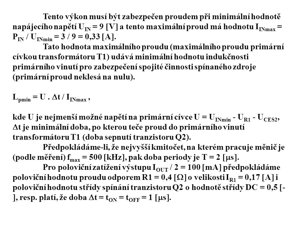 Tento výkon musí být zabezpečen proudem při minimální hodnotě napájecího napětí U IN = 9  V  a tento maximální proud má hodnotu I INmax = P IN / U I