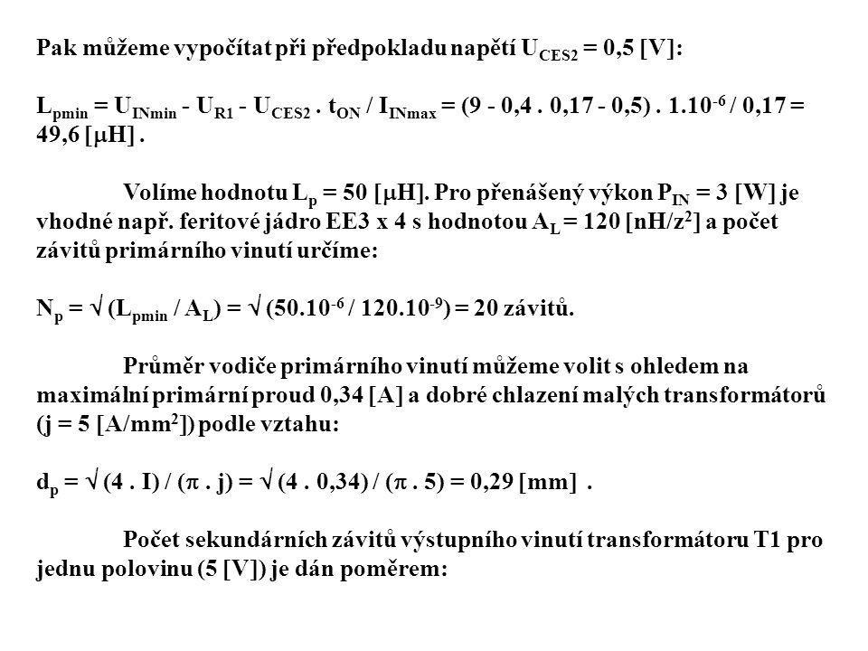 Pak můžeme vypočítat při předpokladu napětí U CES2 = 0,5  V  : L pmin = U INmin - U R1 - U CES2. t ON / I INmax = (9 - 0,4. 0,17 - 0,5). 1.10 -6 / 0