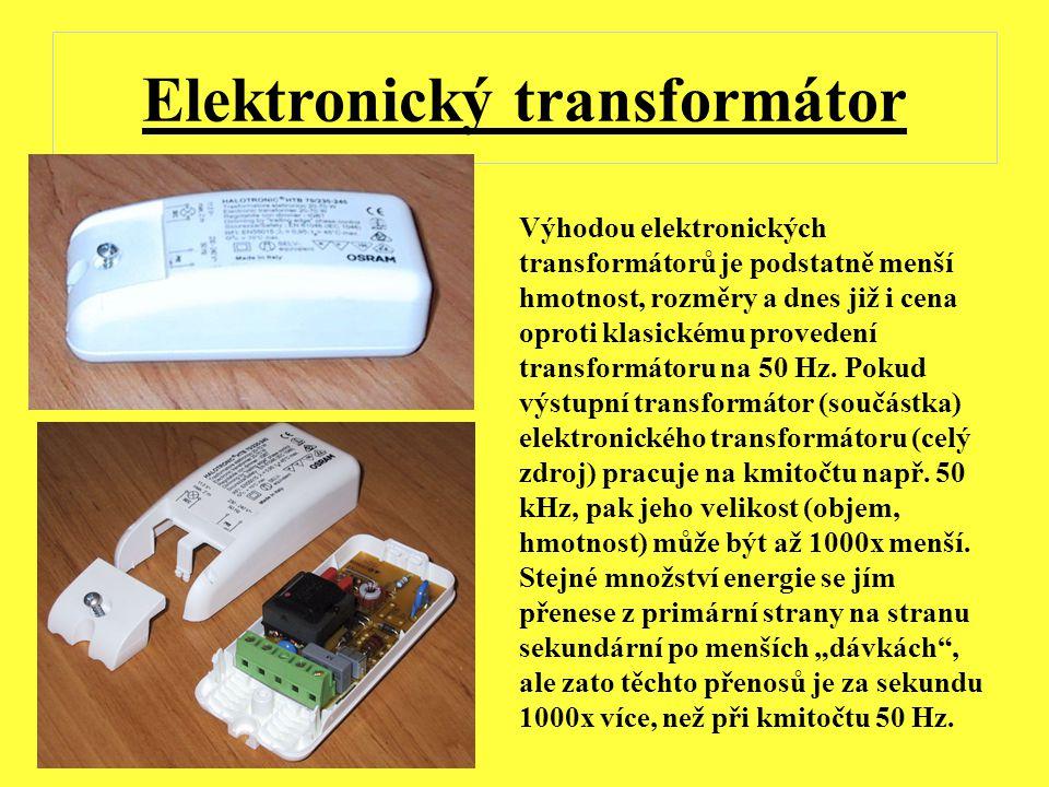 Elektronický transformátor Výhodou elektronických transformátorů je podstatně menší hmotnost, rozměry a dnes již i cena oproti klasickému provedení tr