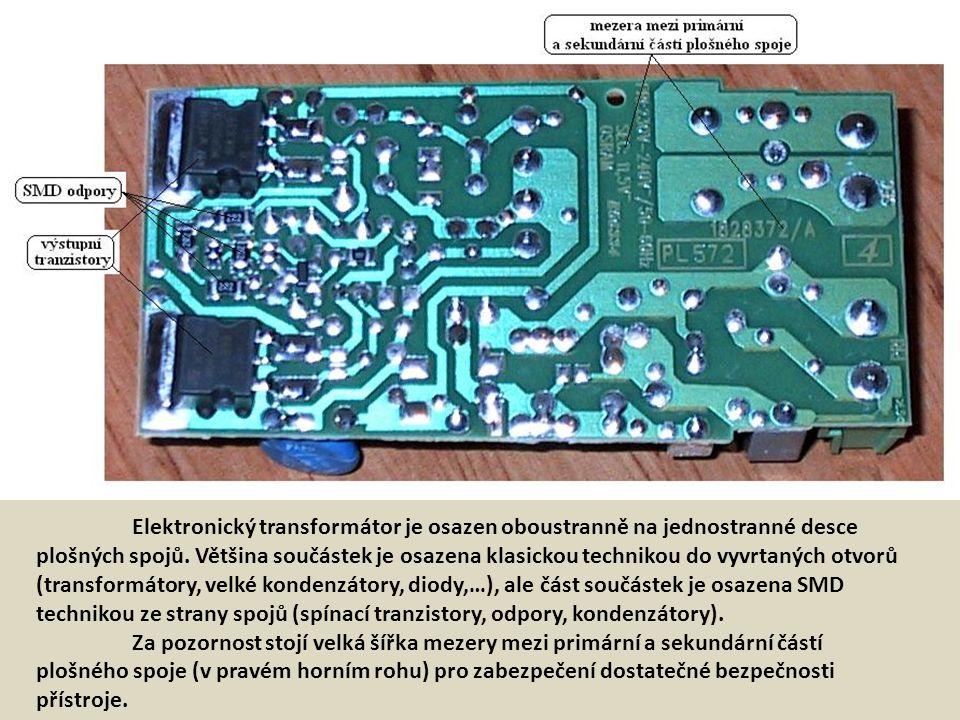 Elektronický transformátor je osazen oboustranně na jednostranné desce plošných spojů. Většina součástek je osazena klasickou technikou do vyvrtaných