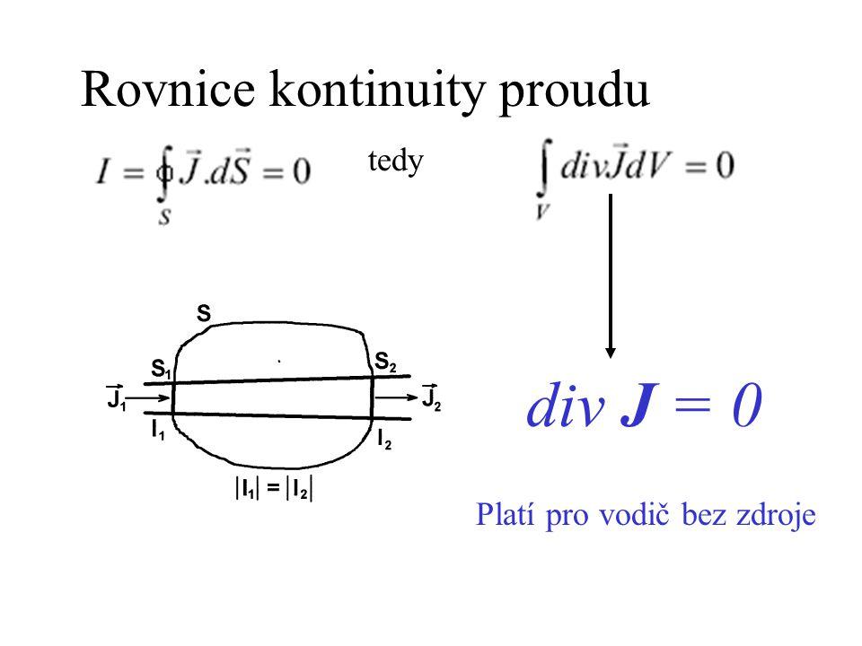 Rovnice kontinuity proudu tedy div J = 0 Platí pro vodič bez zdroje