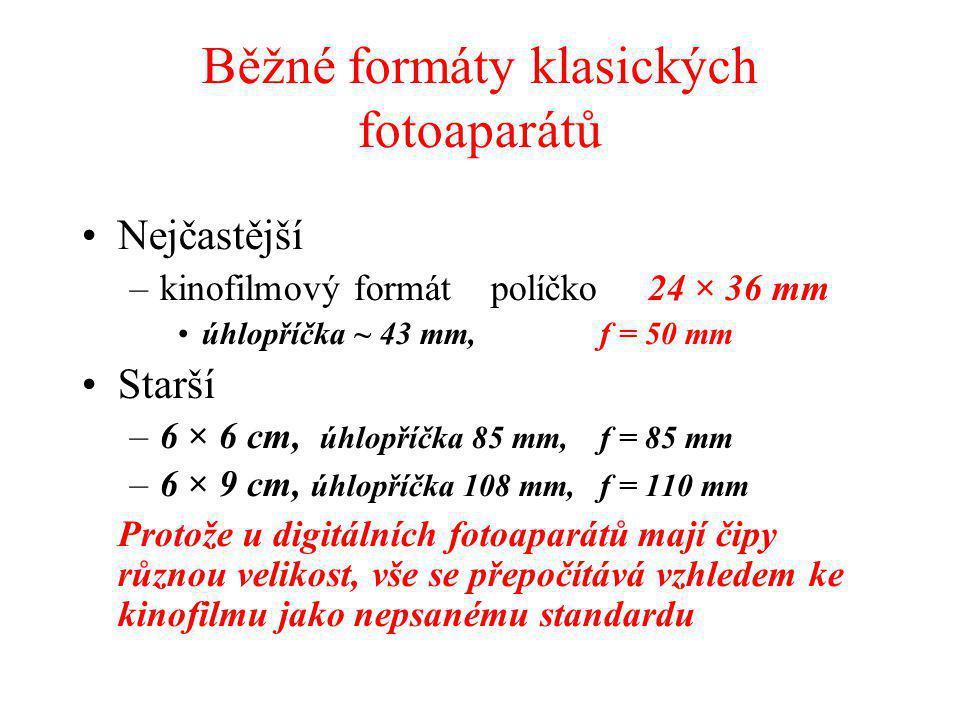 Běžné formáty klasických fotoaparátů Nejčastější –kinofilmový formát políčko 24 × 36 mm úhlopříčka ~ 43 mm, f = 50 mm Starší –6 × 6 cm, úhlopříčka 85 mm, f = 85 mm –6 × 9 cm, úhlopříčka 108 mm, f = 110 mm Protože u digitálních fotoaparátů mají čipy různou velikost, vše se přepočítává vzhledem ke kinofilmu jako nepsanému standardu