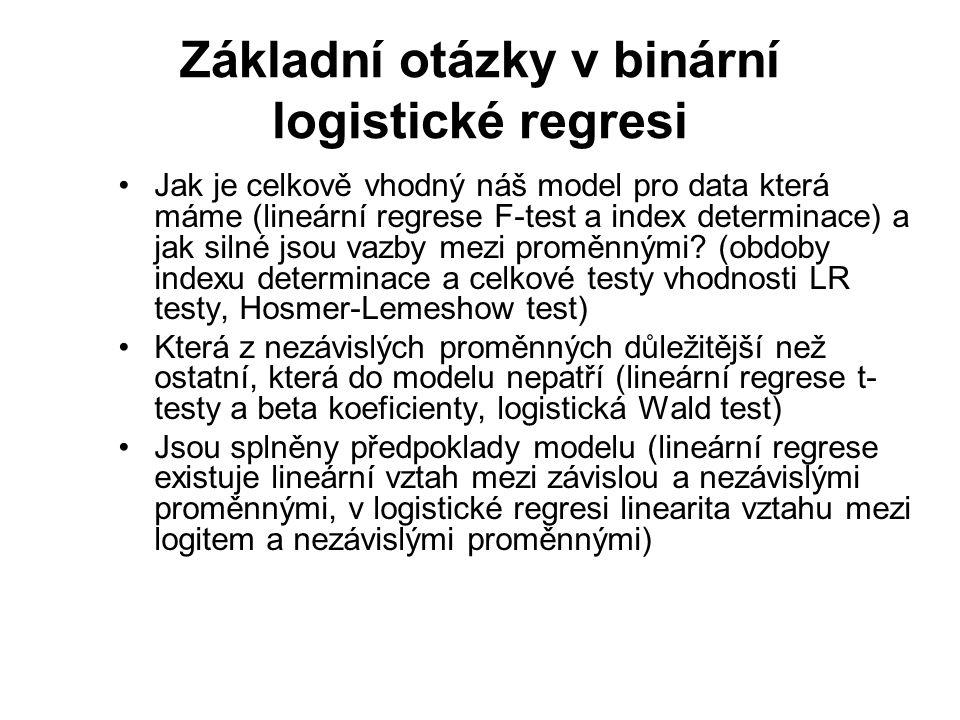 Základní otázky v binární logistické regresi Jak je celkově vhodný náš model pro data která máme (lineární regrese F-test a index determinace) a jak s