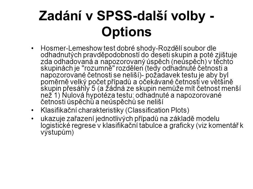 Zadání v SPSS-další volby - Options Hosmer-Lemeshow test dobré shody-Rozdělí soubor dle odhadnutých pravděpodobností do deseti skupin a poté zjištuje