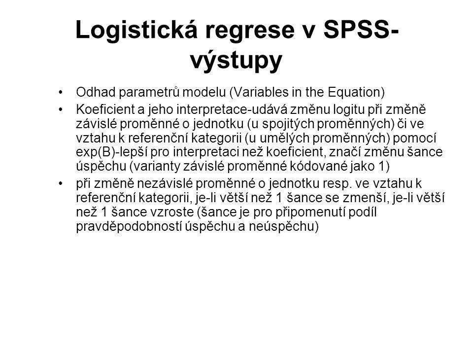 Logistická regrese v SPSS- výstupy Odhad parametrů modelu (Variables in the Equation) Koeficient a jeho interpretace-udává změnu logitu při změně závi