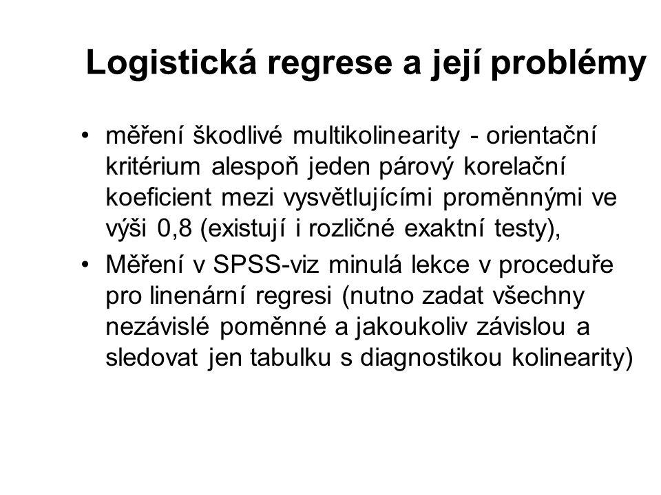 Logistická regrese a její problémy měření škodlivé multikolinearity - orientační kritérium alespoň jeden párový korelační koeficient mezi vysvětlující