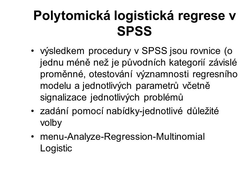 Polytomická logistická regrese v SPSS výsledkem procedury v SPSS jsou rovnice (o jednu méně než je původních kategorií závislé proměnné, otestování vý