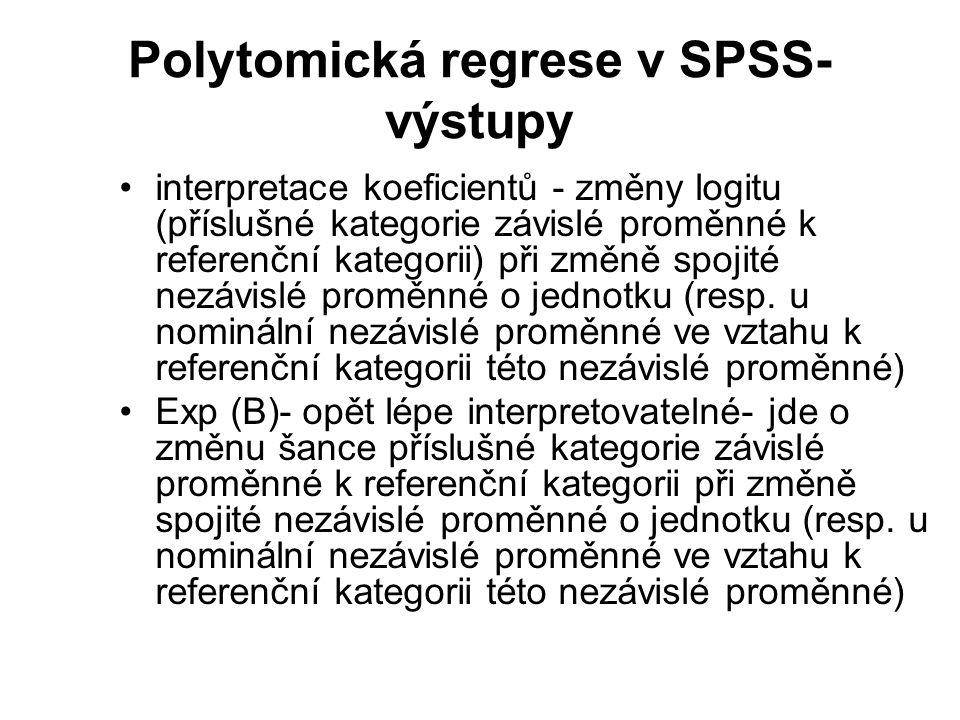 Polytomická regrese v SPSS- výstupy interpretace koeficientů - změny logitu (příslušné kategorie závislé proměnné k referenční kategorii) při změně sp