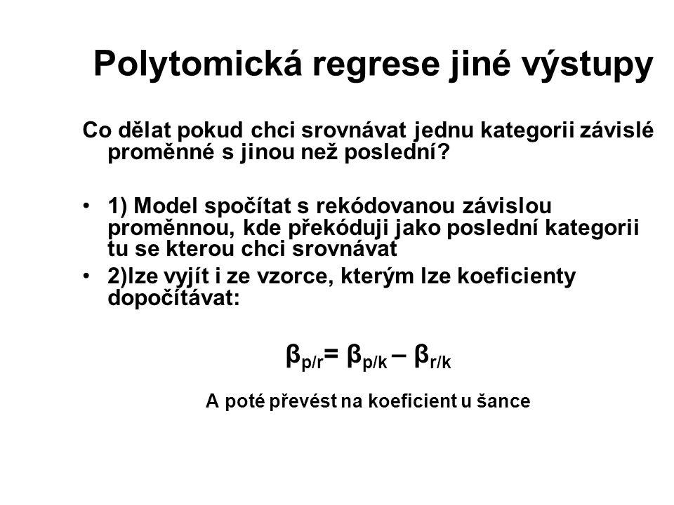 Polytomická regrese jiné výstupy Co dělat pokud chci srovnávat jednu kategorii závislé proměnné s jinou než poslední? 1) Model spočítat s rekódovanou