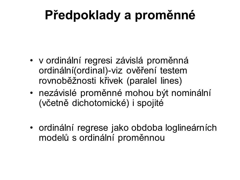 Předpoklady a proměnné v ordinální regresi závislá proměnná ordinální(ordinal)-viz ověření testem rovnoběžnosti křivek (paralel lines) nezávislé promě