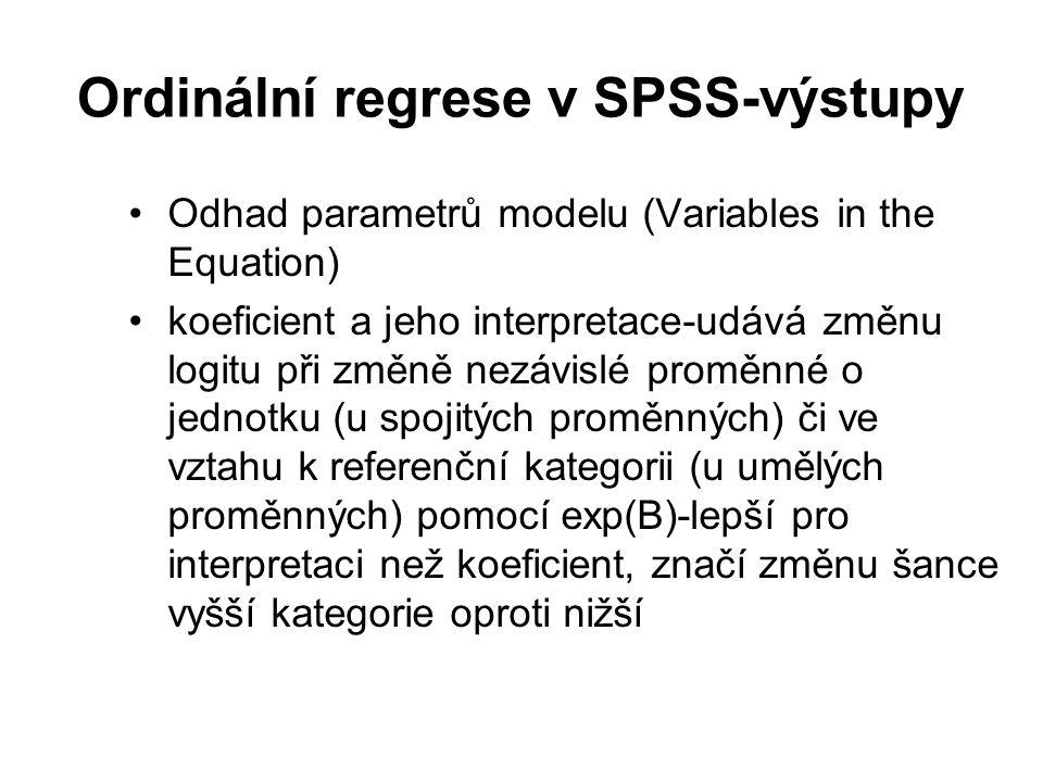 Ordinální regrese v SPSS-výstupy Odhad parametrů modelu (Variables in the Equation) koeficient a jeho interpretace-udává změnu logitu při změně nezávi