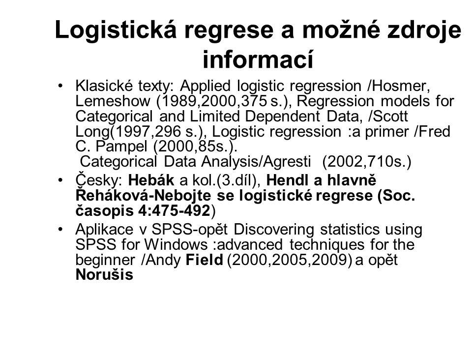 Logistická regrese a možné zdroje informací Klasické texty: Applied logistic regression /Hosmer, Lemeshow (1989,2000,375 s.), Regression models for Ca