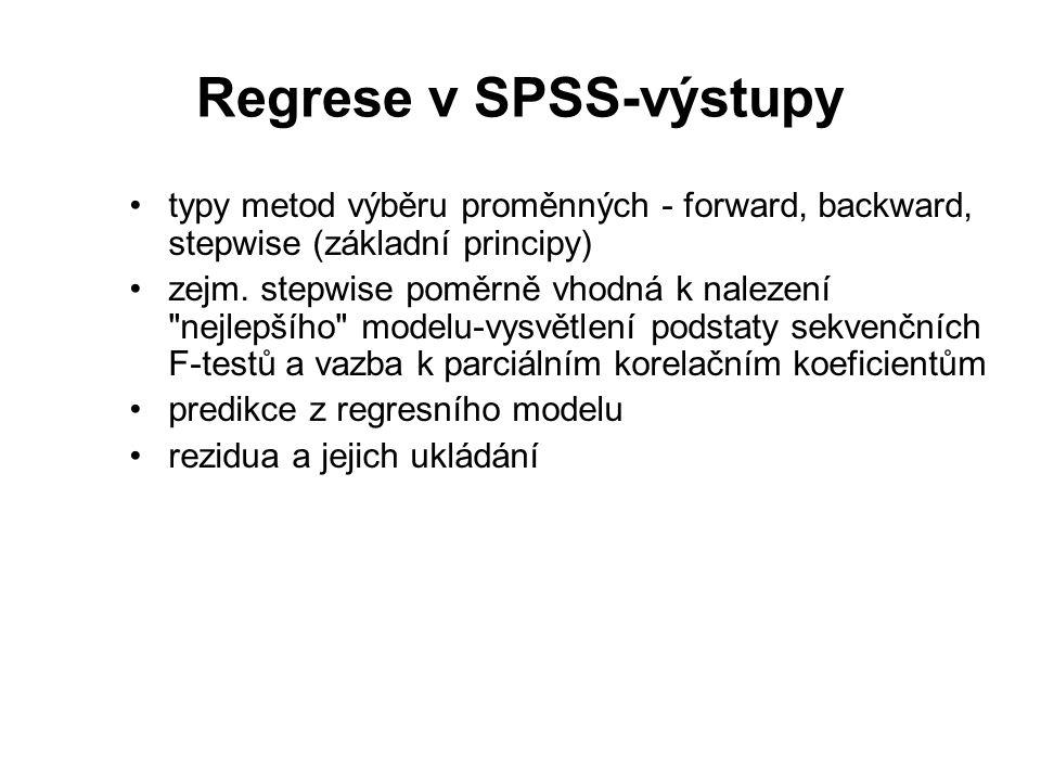 Regrese v SPSS-výstupy typy metod výběru proměnných - forward, backward, stepwise (základní principy) zejm.