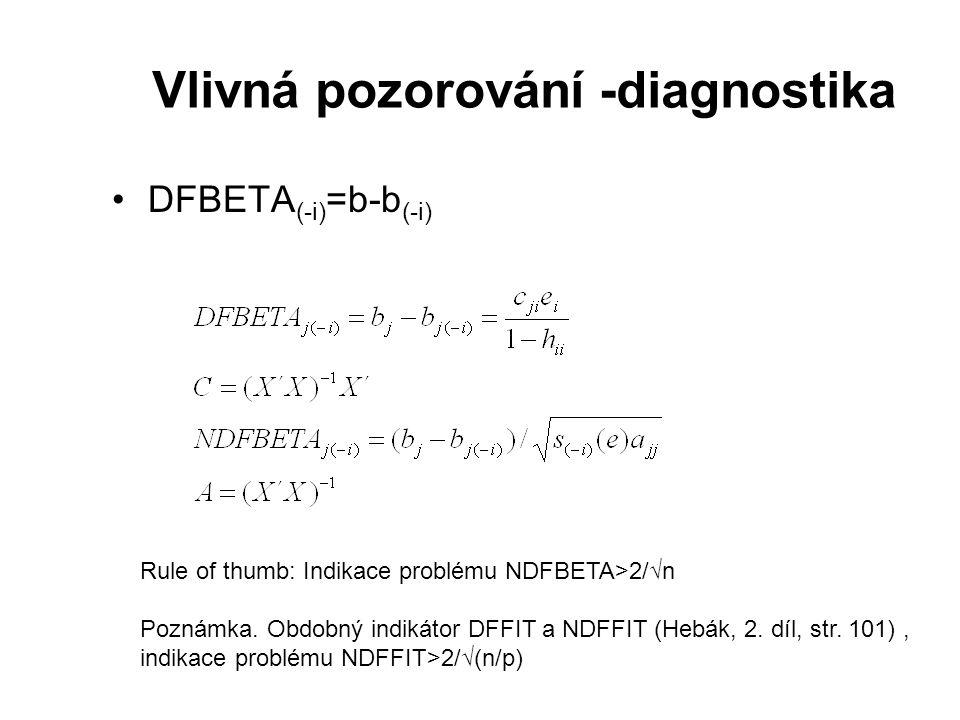 Vlivná pozorování -diagnostika DFBETA (-i) =b-b (-i) Rule of thumb: Indikace problému NDFBETA>2/√n Poznámka.