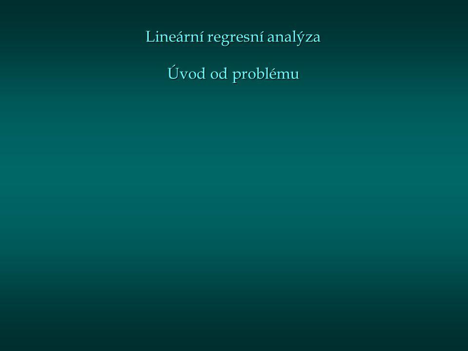 Lineární regresní analýza Úvod od problému