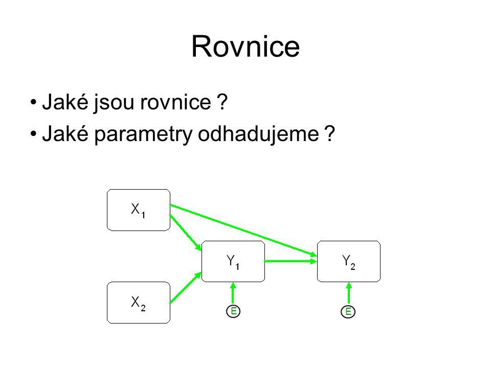 Rovnice Jaké jsou rovnice ? Jaké parametry odhadujeme ? E E