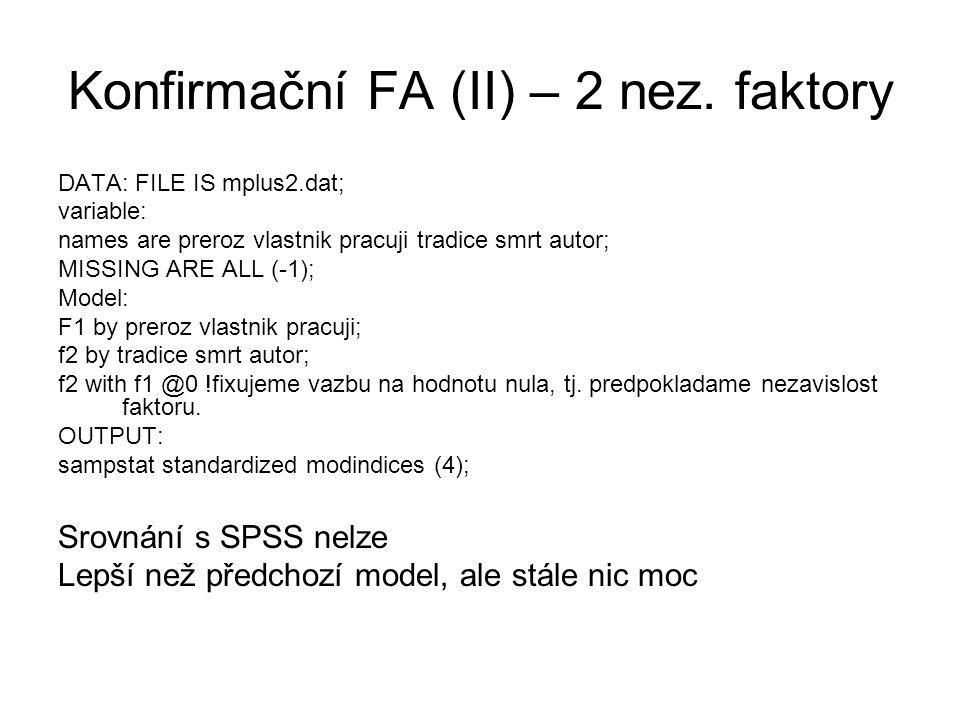 Konfirmační FA (II) – 2 nez. faktory DATA: FILE IS mplus2.dat; variable: names are preroz vlastnik pracuji tradice smrt autor; MISSING ARE ALL (-1); M