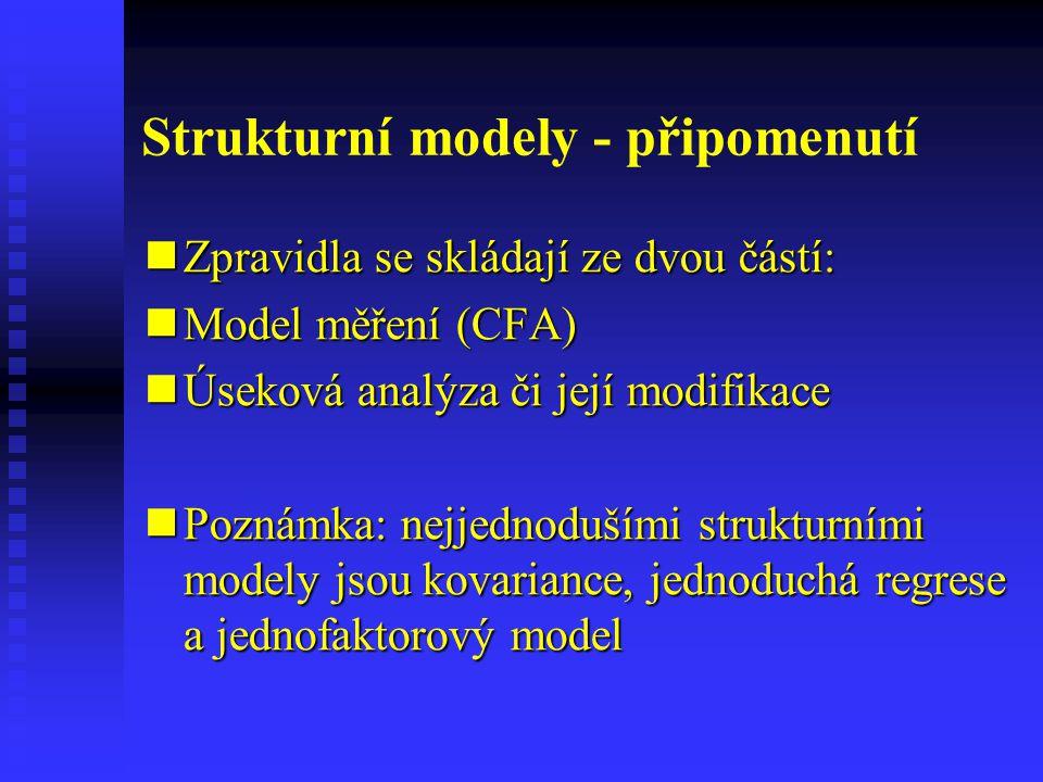 Strukturní modely - připomenutí Zpravidla se skládají ze dvou částí: Zpravidla se skládají ze dvou částí: Model měření (CFA) Model měření (CFA) Úsekov