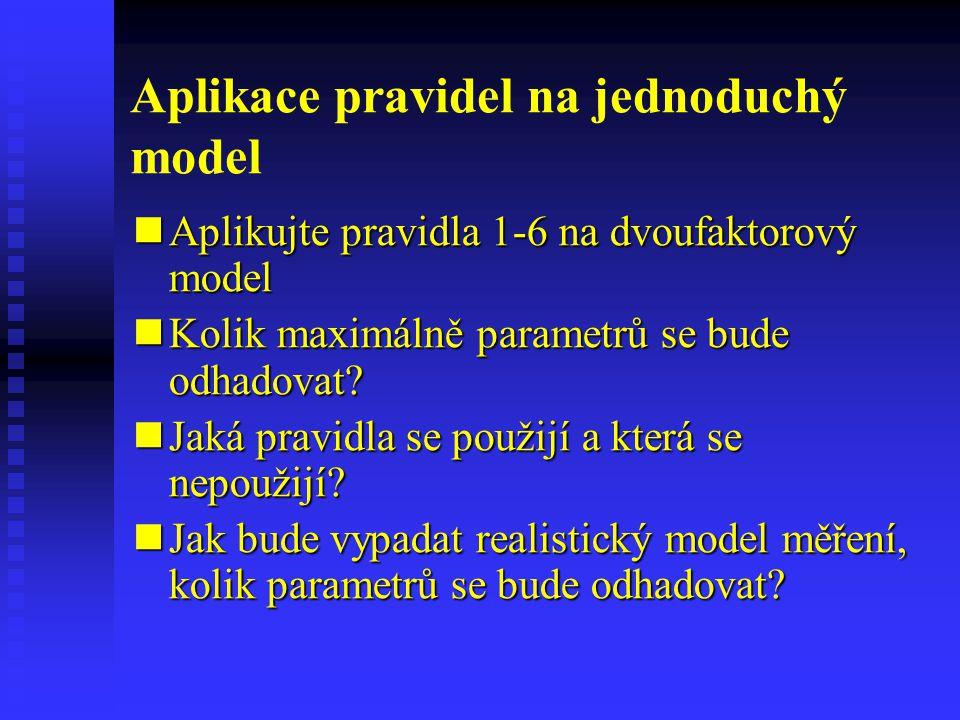 Aplikace pravidel na jednoduchý model Aplikujte pravidla 1-6 na dvoufaktorový model Aplikujte pravidla 1-6 na dvoufaktorový model Kolik maximálně para