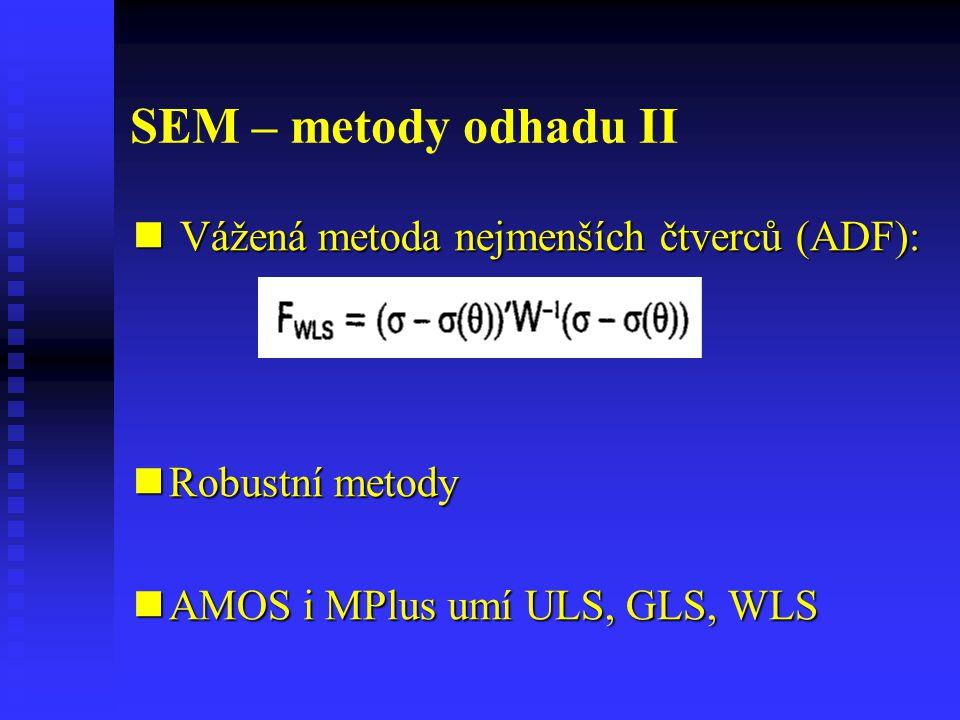 Strukturní modely - připomenutí Zpravidla se skládají ze dvou částí: Zpravidla se skládají ze dvou částí: Model měření (CFA) Model měření (CFA) Úseková analýza či její modifikace Úseková analýza či její modifikace Poznámka: nejjednodušími strukturními modely jsou kovariance, jednoduchá regrese a jednofaktorový model Poznámka: nejjednodušími strukturními modely jsou kovariance, jednoduchá regrese a jednofaktorový model