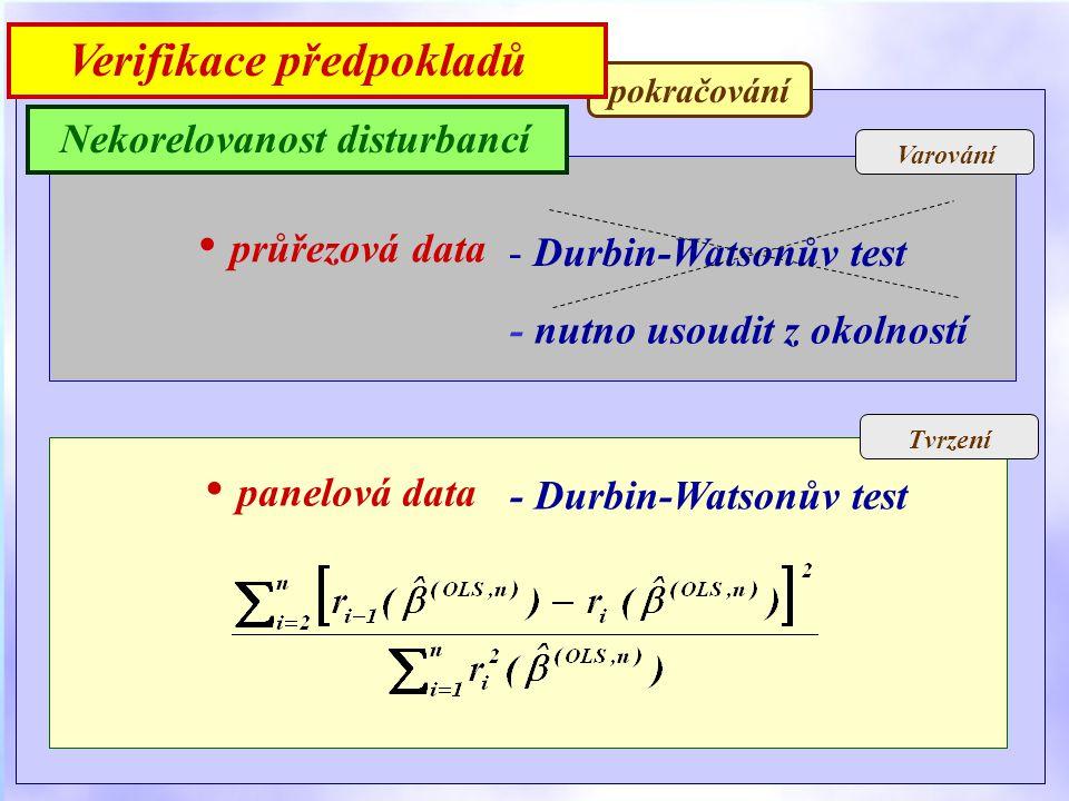 Varování Tvrzení - Durbin-Watsonův test průřezová data - nutno usoudit z okolností panelová data - Durbin-Watsonův test pokračování Nekorelovanost disturbancí Verifikace předpokladů
