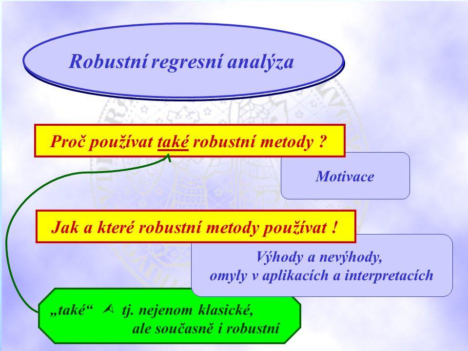 """Motivace Proč používat také robustní metody . Robustní regresní analýza """"také  tj."""