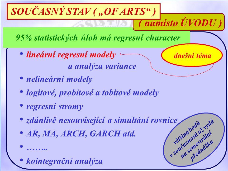 lineární regresní modely a analýza variance nelineární modely logitové, probitové a tobitové modely regresní stromy zdánlivě nesouvisející a simultání rovnice AR, MA, ARCH, GARCH atd.