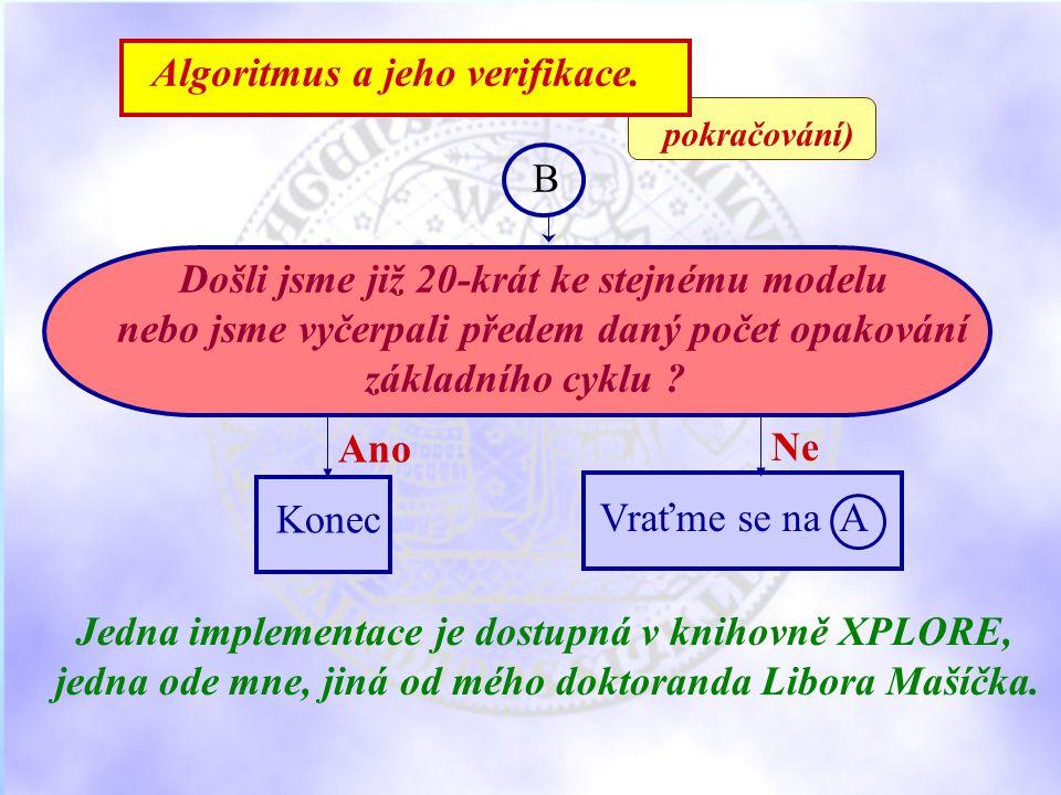 B Ano Ne Konec Vraťme se na A Jedna implementace je dostupná v knihovně XPLORE, jedna ode mne, jiná od mého doktoranda Libora Mašíčka.