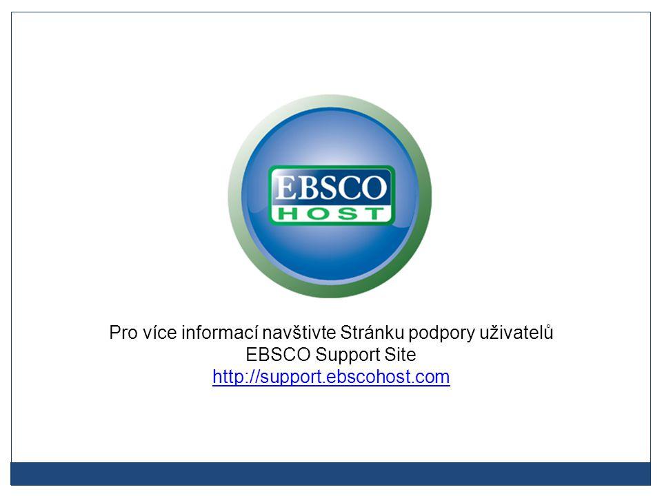 Pro více informací navštivte Stránku podpory uživatelů EBSCO Support Site http://support.ebscohost.com