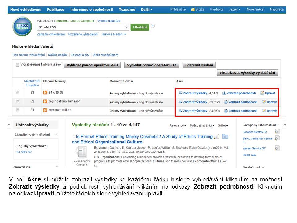 V poli Akce si můžete zobrazit výsledky ke každému řádku historie vyhledávání kliknutím na možnost Zobrazit výsledky a podrobnosti vyhledávání klikáním na odkazy Zobrazit podrobnosti.