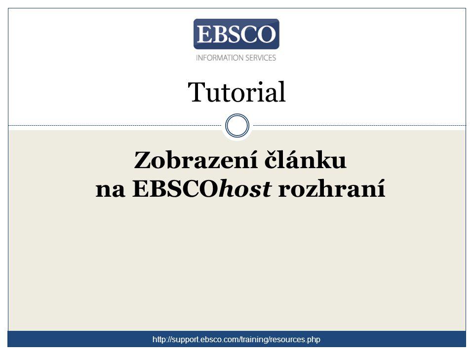 Tutorial Zobrazení článku na EBSCOhost rozhraní http://support.ebsco.com/training/resources.php