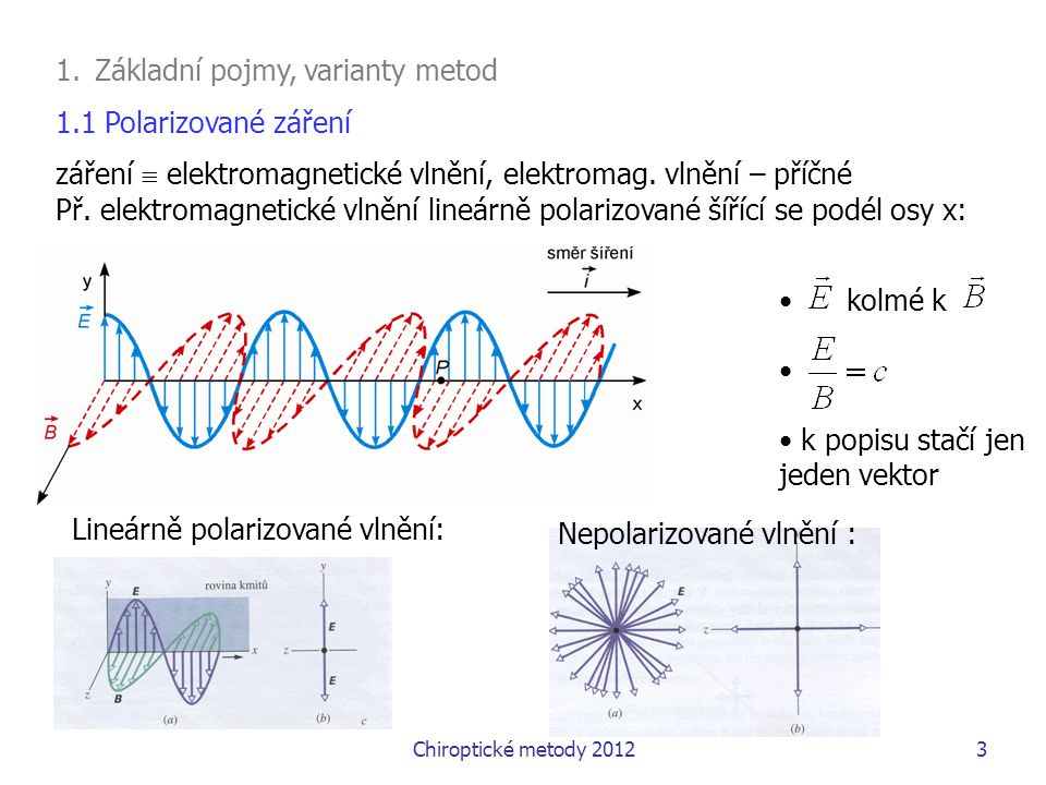 Chiroptické metody 201224 Interakci elektromagnetického pole a molekule popisuje kvantová mechanika – interakční hamiltonián V poruchové teorii je absorbance Cirkulární dichroismus (CD) Trochu fyziky