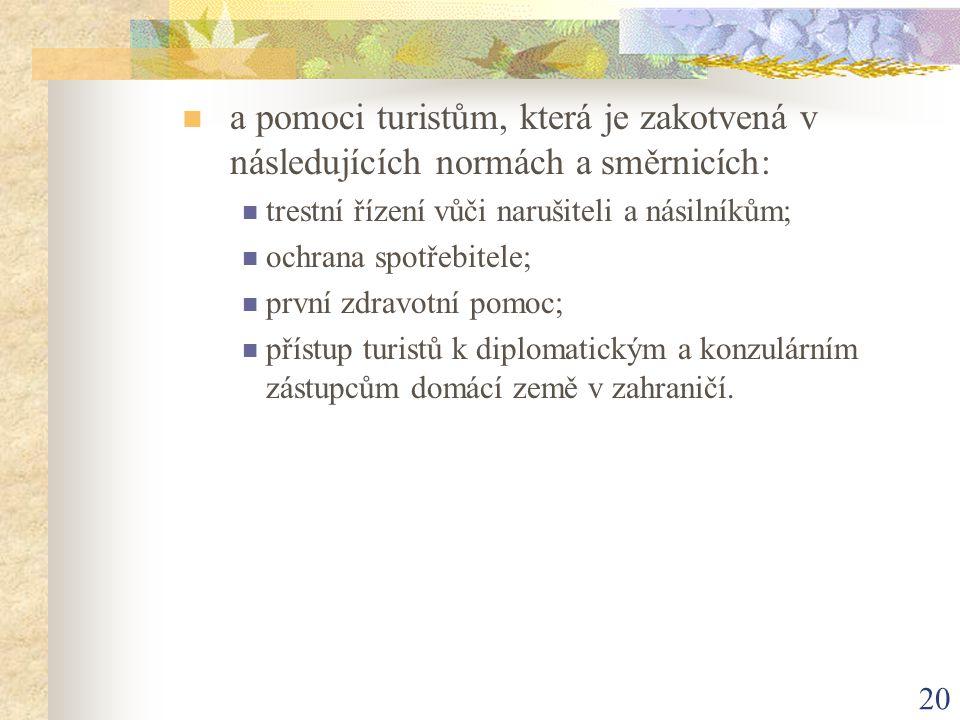 20 a pomoci turistům, která je zakotvená v následujících normách a směrnicích: trestní řízení vůči narušiteli a násilníkům; ochrana spotřebitele; prvn