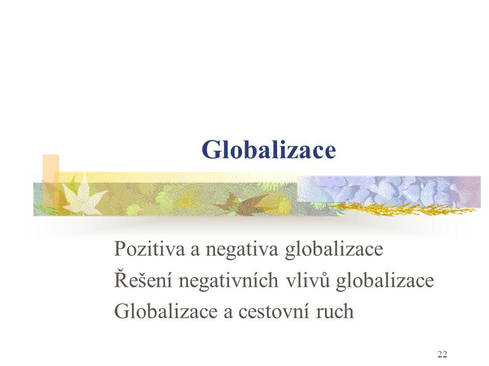 22 Globalizace Pozitiva a negativa globalizace Řešení negativních vlivů globalizace Globalizace a cestovní ruch