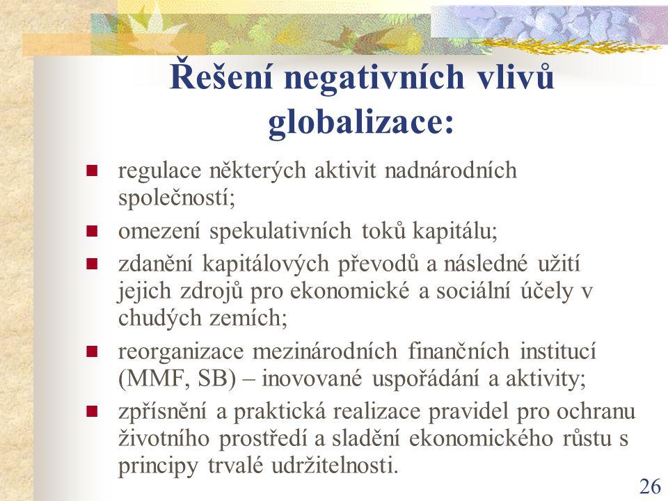 26 Řešení negativních vlivů globalizace: regulace některých aktivit nadnárodních společností; omezení spekulativních toků kapitálu; zdanění kapitálový