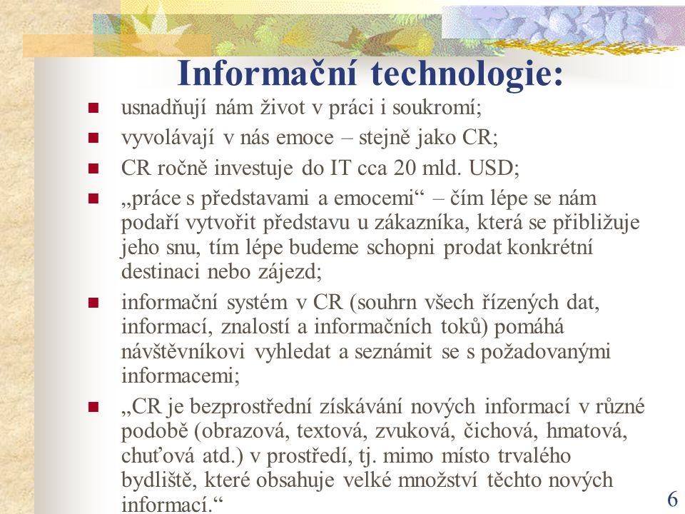 """6 Informační technologie: usnadňují nám život v práci i soukromí; vyvolávají v nás emoce – stejně jako CR; CR ročně investuje do IT cca 20 mld. USD; """""""