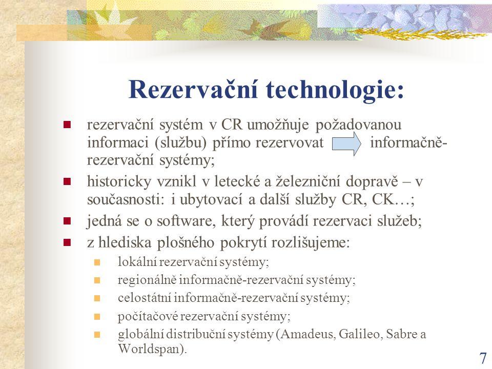 7 Rezervační technologie: rezervační systém v CR umožňuje požadovanou informaci (službu) přímo rezervovat informačně- rezervační systémy; historicky v