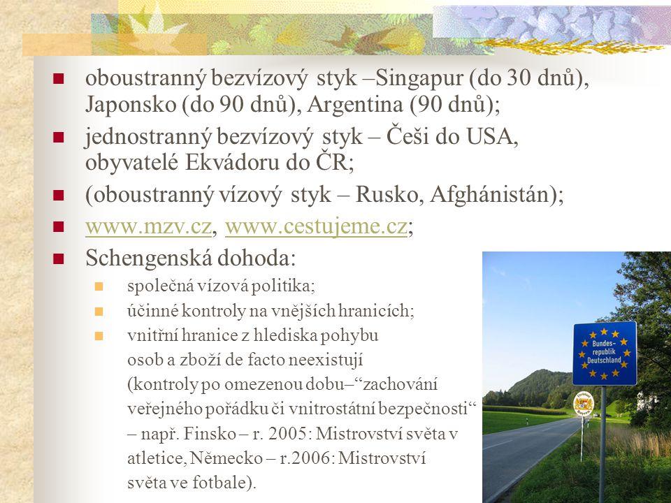 9 oboustranný bezvízový styk –Singapur (do 30 dnů), Japonsko (do 90 dnů), Argentina (90 dnů); jednostranný bezvízový styk – Češi do USA, obyvatelé Ekv