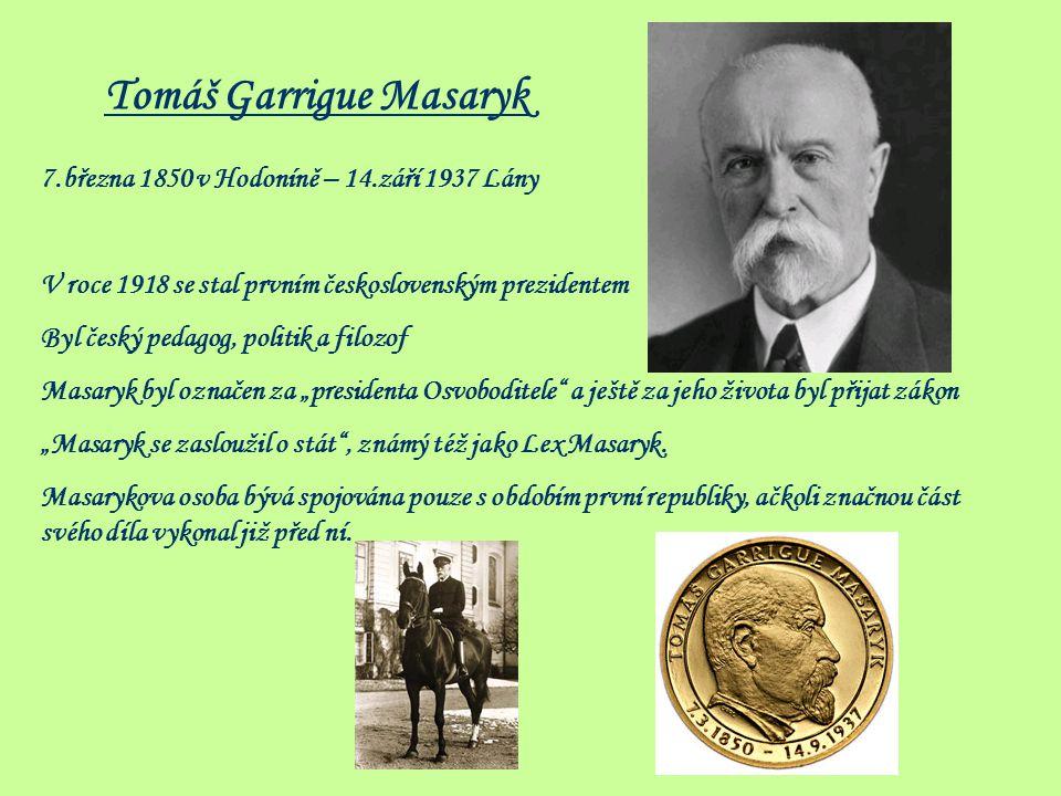 Tomáš Garrigue Masaryk 7.března 1850 v Hodoníně – 14.září 1937 Lány V roce 1918 se stal prvním československým prezidentem Byl český pedagog, politik