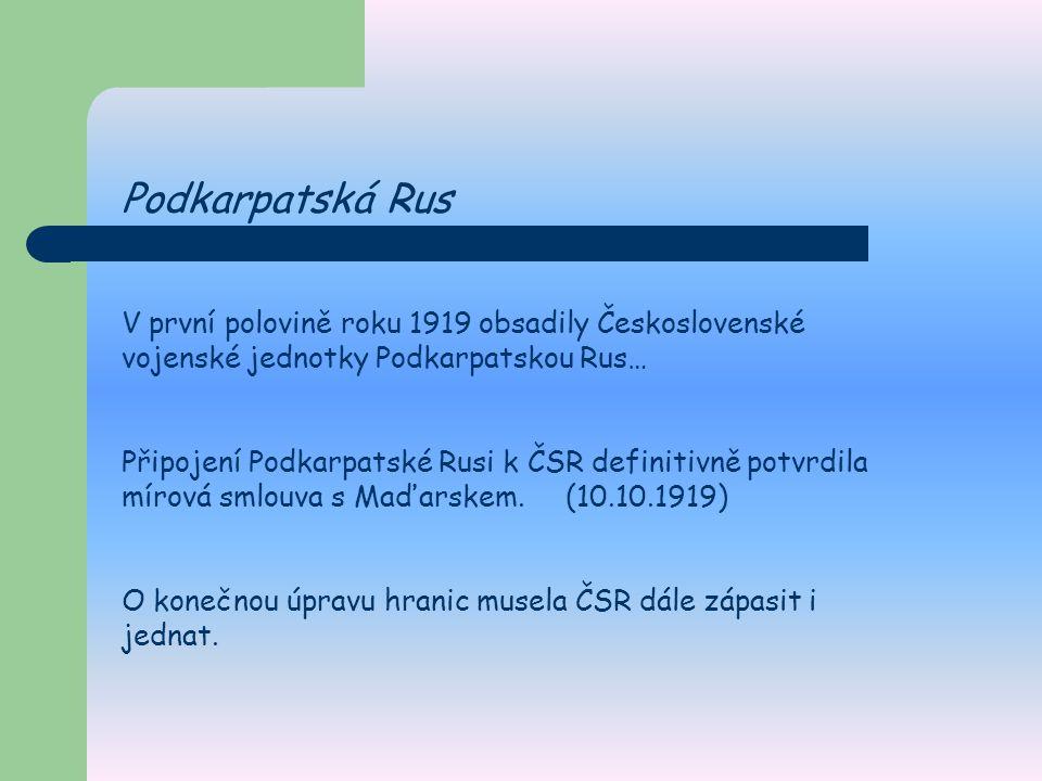 Podkarpatská Rus V první polovině roku 1919 obsadily Československé vojenské jednotky Podkarpatskou Rus… Připojení Podkarpatské Rusi k ČSR definitivně