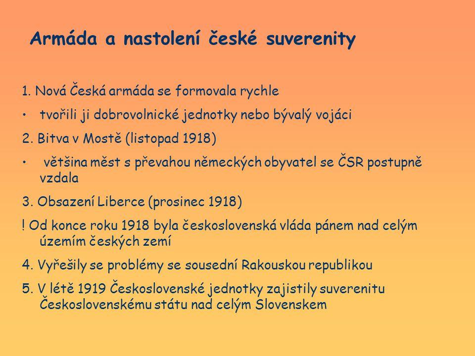Armáda a nastolení české suverenity 1. Nová Česká armáda se formovala rychle tvořili ji dobrovolnické jednotky nebo bývalý vojáci 2. Bitva v Mostě (li